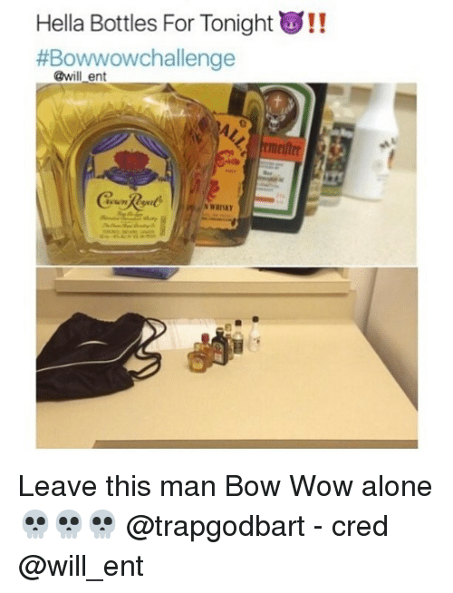 Being Alone, Memes, and Wow: Hella Bottles For Tonight u!!  #Bowwowchallenge  @will ent Leave this man Bow Wow alone 💀💀💀 @trapgodbart - cred @will_ent