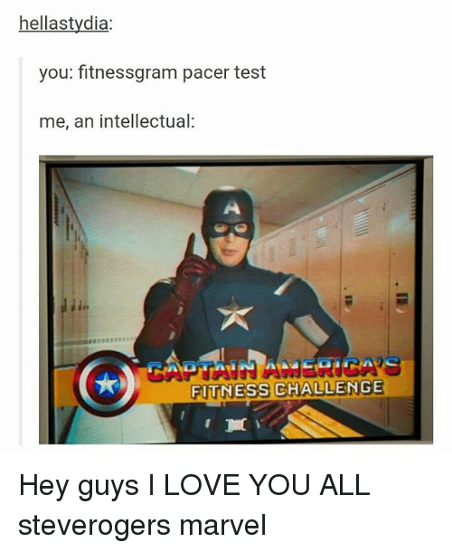 Love, Memes, and I Love You: hellastydia  you: fitnessgram pacer test  me, an intellectual  FITNESS CHALLENGE Hey guys I LOVE YOU ALL steverogers marvel