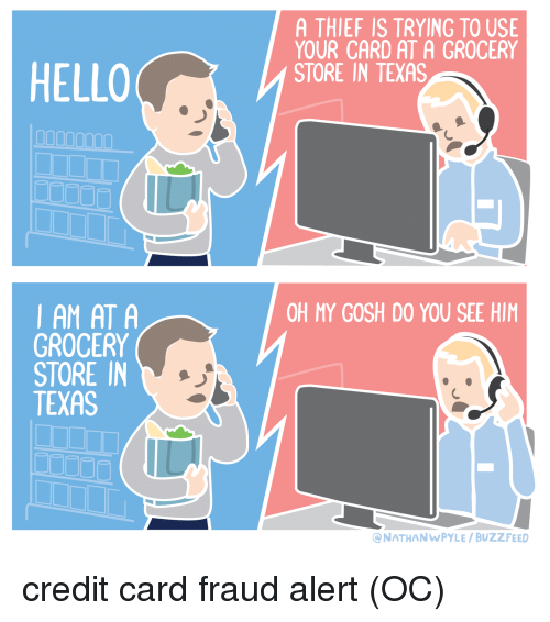 Funny, Hello, and Buzzfeed: HELLO  AM AT A  GROCERY  STORE IN  TEXAS  A THIEF IS TRYING TO USE  YOUR CARD AT A GROCERY  STORE IN TEXAS  OH MY GOSH DO YOU SEE HIM  QNATHAN WPYLE /BUZZFEED credit card fraud alert (OC)