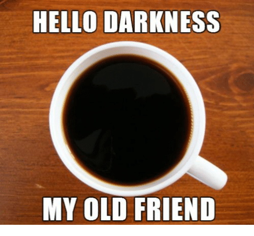 25 best memes about hello darkness my old friend hello darkness my old friend memes. Black Bedroom Furniture Sets. Home Design Ideas