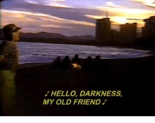 25 best memes about hello darkness my old friend and dank hello darkness my old friend and. Black Bedroom Furniture Sets. Home Design Ideas