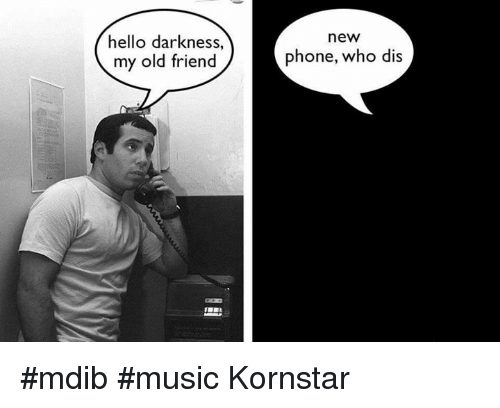 https://pics.onsizzle.com/hello-darkness-my-old-friend-new-phone-who-dis-mdib-5450760.png Hello New Friend