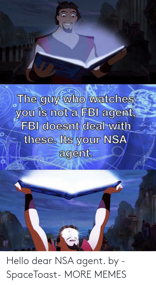 agent: Hello dear NSA agent. by -SpaceToast- MORE MEMES