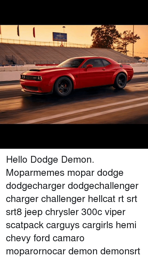 Fords: Hello Dodge Demon. Moparmemes mopar dodge dodgecharger dodgechallenger charger challenger hellcat rt srt srt8 jeep chrysler 300c viper scatpack carguys cargirls hemi chevy ford camaro moparornocar demon demonsrt