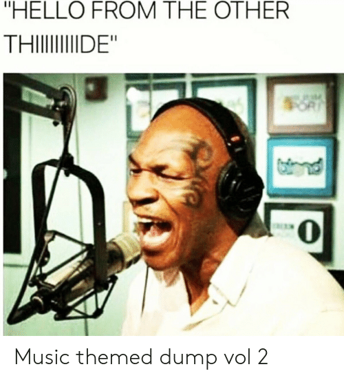 "vol: ""HELLO FROM THE OTHER  THI DE"" Music themed dump vol 2"