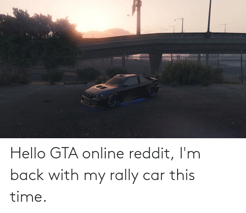 rally car: Hello GTA online reddit, I'm back with my rally car this time.