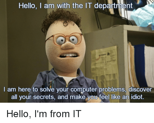 Computers, Hello, and Computer: Hello, I am with the IT department am