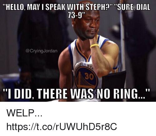 "No Ring: ""HELLO, MAV ISPEAK WITH STEPH  SURE, DIAL  73-9""  @CryingJordan  30  ""I DID, THERE WAS NO RING..."" WELP... https://t.co/rUWUhD5r8C"