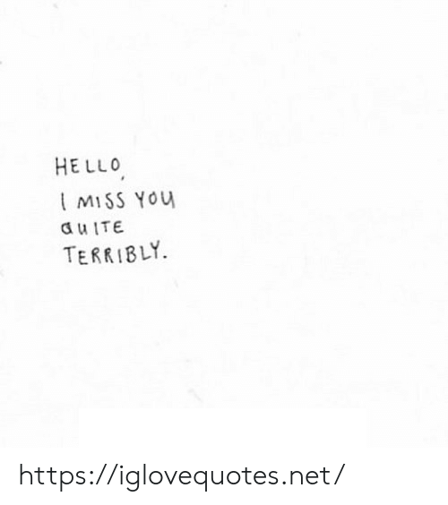 terribly: HELLO  MISS YOu  duITE  TERRIBLY https://iglovequotes.net/