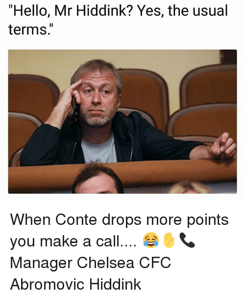 "Chelsea, Hello, and Memes: ""Hello, Mr Hiddink? Yes, the usual  terms. When Conte drops more points you make a call.... 😂✋📞 Manager Chelsea CFC Abromovic Hiddink"