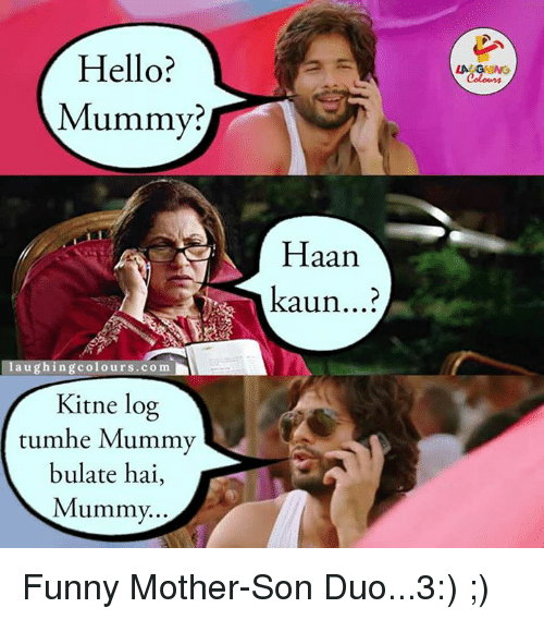 Funny Mother: Hello?  Mummy?  a u  colours com  Kitne log  tumhe Mummy  bulate hai  Mummy.  Haan.  kaun  LA GHING  Colours Funny Mother-Son Duo...3:) ;)