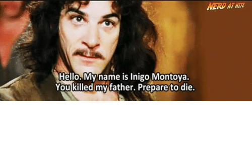 Hello My Name Is Inigo Montoya You Killed My Father Prepare To Die
