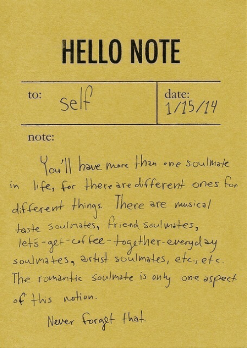 thn: HELLO NOTE  to:  date:  Self  note:  ou II have ok thn ne Soulmak  in life, for here are dltferent ones fo  df ferent thins Ihere are nusicah  taste Soulimates, Priend seul wates,  lets aet of fee-roagther-evergdy  soulmates, artist soulmates, etc, efe  The romantic Soulmate is onty one aspeck  of his netion  Nover oragt fha!