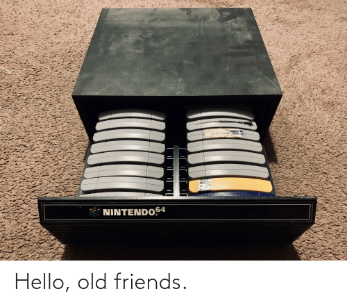 old friends: Hello, old friends.