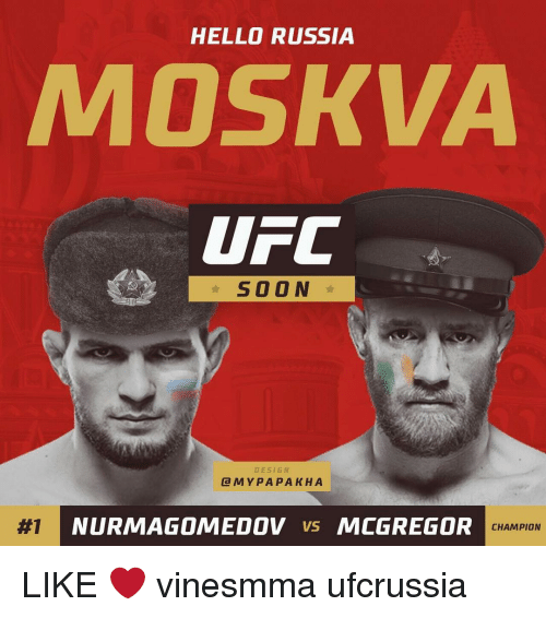 Hello, Memes, and Soon...: HELLO RUSSIA  AMOSKVA  UTC  SOON  DES 16 N  M Y PA PA KHA  NURMIAGOMEDOV VS  MCGREGOR  CHAMPION LIKE ❤️ vinesmma ufcrussia