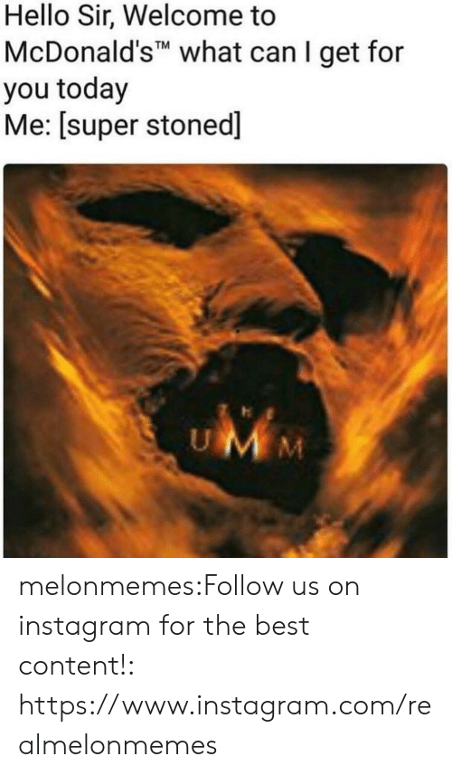 """Hello Sir: Hello Sir, Welcome to  McDonald's"""""""" what can I get for  you today  Me: [super stoned]  M. melonmemes:Follow us on instagram for the best content!: https://www.instagram.com/realmelonmemes"""