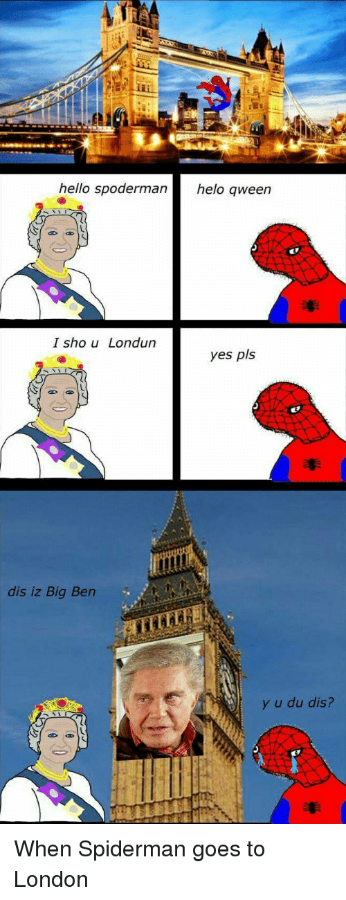 hello spoderman helo queen i sho u londun yes pls 2661946 big ben's final chimes know your meme