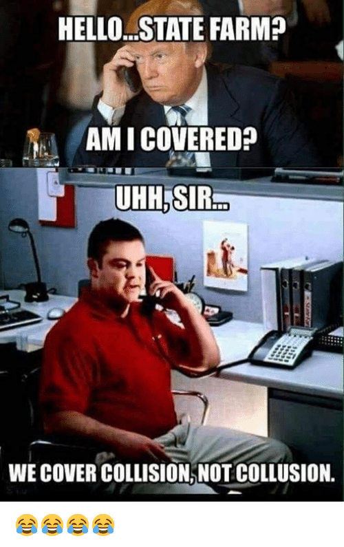 ami: HELLO.. STATE FARM?  AMI COVERED?  UHH.SIR  WE COVER COLLISION, NOT COLLUSION. 😂😂😂😂