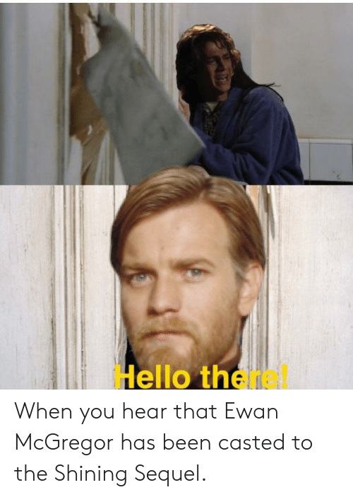Casted: Hello there When you hear that Ewan McGregor has been casted to the Shining Sequel.
