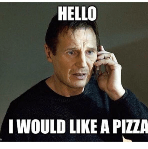 Hello, Pizza, and Dank Memes: HELLO  WOULD LIKE A PIZZA