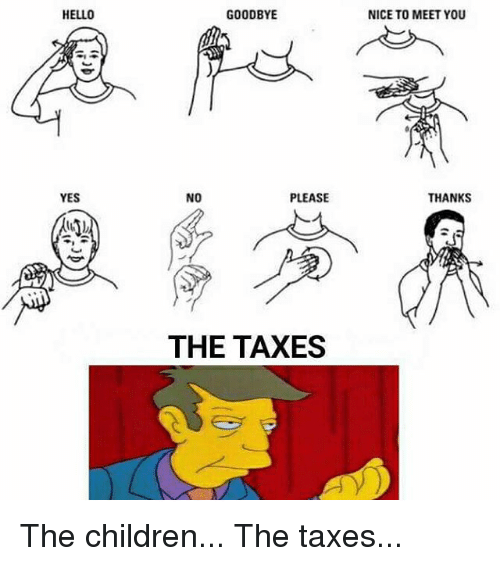 Children, Hello, and Memes: HELLO  YES  GOODBYE  PLEASE  NO  THE TAXES  NICE TO MEET YOU  THANKS The children... The taxes...