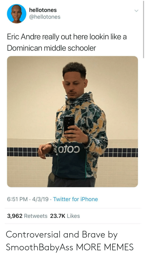 Eric Andre: hellotones  @hellotones  Eric Andre really out here lookin like a  Dominican middle schooler  6:51 PM. 4/3/19 Twitter for iPhone  3,962 Retweets 23.7K Likes Controversial and Brave by SmoothBabyAss MORE MEMES
