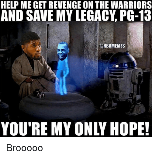 Nba, Revenge, and Help: HELP ME GET REVENGE ON THE WARRIORS  AND SAVE MY LEGACY PG-13  @NBAMEMES Brooooo
