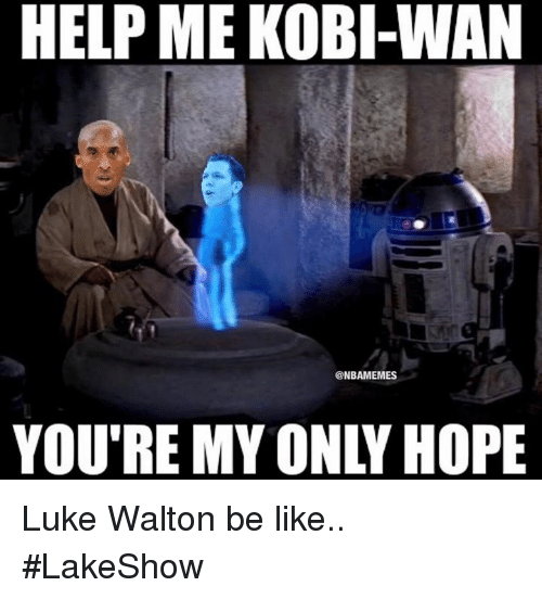 Be Like, Luke Walton, and Nba: HELP ME KOBI WAN  @NBAMEMES  YOU'RE MYONLY HOPE Luke Walton be like.. #LakeShow