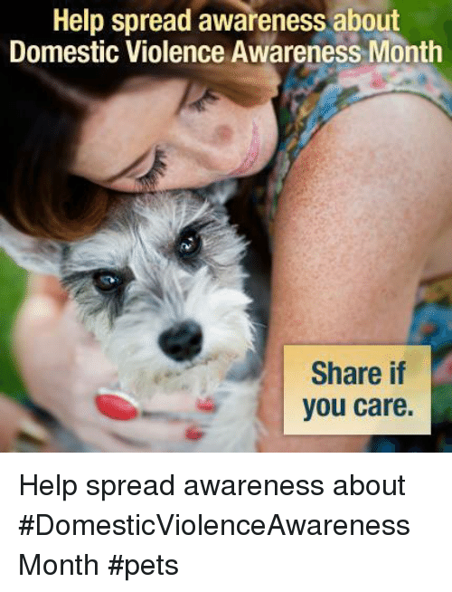 Domestic Violence Awareness: Help spread awareness about  Domestic Violence Awareness Month  Share if  you care. Help spread awareness about #DomesticViolenceAwarenessMonth #pets