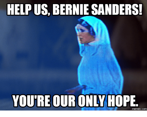 HELP US BERNIE SANDERS! YOURE OUR ONLY HOPE Memes COM | Sander Meme on SIZZLE