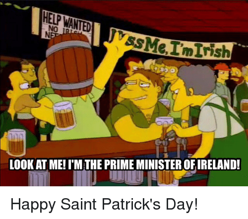 Memes, 🤖, and Saint: HELP WANTED  ssMeImInsh  LOOK AT ME! I'M THE PRIME MINISTEROFIRELAND! Happy Saint Patrick's Day!
