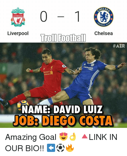 Galles: HELSA  LIVERPOOL  or GALL  Liverpool  Football Chelsea  Troll HAZR  meES  artered  NAME: DAVID LUIZ  TOBA DIEGO COSTA Amazing Goal 😍👌 🔺LINK IN OUR BIO!! ⬅️⚽️🔥