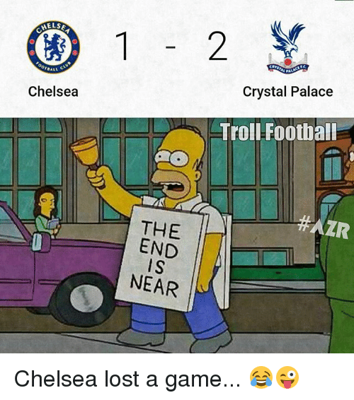 Chelsea, Football, and Memes: HELSE  ALL.  Chelsea  THE  END  IS  NEAR  2  Crystal Palace  Troll Football  AZR Chelsea lost a game... 😂😜