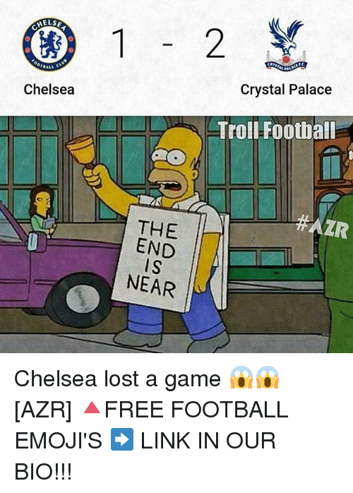 Chelsea, Football, and Memes: HELSE  ALL  Chelsea  THE  END  IS  NEAR  Crystal Palace  Troll-Football  Chelsea lost a game 😱😱 [AZR] 🔺FREE FOOTBALL EMOJI'S ➡️ LINK IN OUR BIO!!!