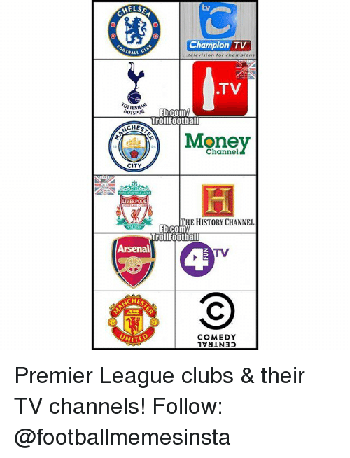Arsenal, Football, and Memes: HELSE  Champion TV  OTBALL.  television for Champions  .TV  ENIA  Fb.com/  HOTSPUR  Troll Football  CHESS  Channel  CITY  LIVERPOOL  E HISTORY CHANNEL  TrollFootball  Arsenal  CHES  NITED  COMEDY Premier League clubs & their TV channels! Follow: @footballmemesinsta