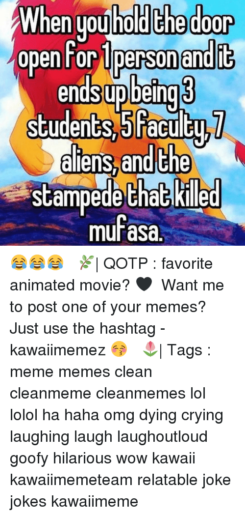 Animated Movies: hen uoulnoldEne door  en uoulholdChed00  open For Denson andic  endSupbeing  students 5faculEU  studenGS3IiaCulC  aliens and Che  scampedeChaG Kille  murasa.  aa  5a  US  he 😂😂😂 ✿ 🌿| QOTP : favorite animated movie? 🖤 ✿ Want me to post one of your memes? Just use the hashtag -kawaiimemez 😚 ✿ 🌷| Tags : meme memes clean cleanmeme cleanmemes lol lolol ha haha omg dying crying laughing laugh laughoutloud goofy hilarious wow kawaii kawaiimemeteam relatable joke jokes kawaiimeme