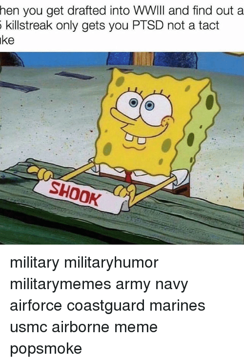 killstreaks: hen you get drafted into WWIII and find out a  killstreak only gets you PTSD not a tact  ake  SHOOK military militaryhumor militarymemes army navy airforce coastguard marines usmc airborne meme popsmoke