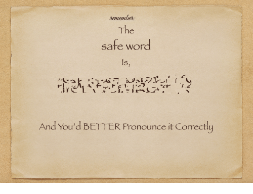 Safe Word: henember  The  safe word  ls  And You'd BETTER Pronounce it Correctly