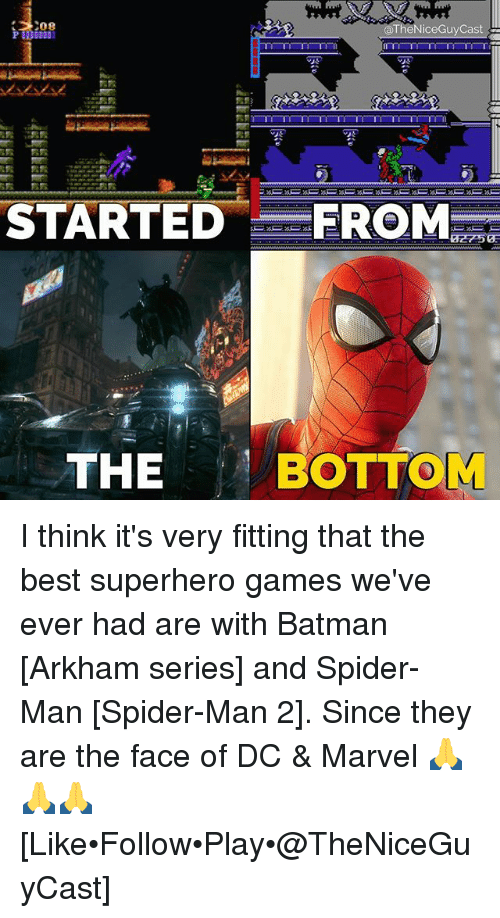arkham: heNiceGuyCast  STARTEDFROM  THE BOTTOM  BOTTOM I think it's very fitting that the best superhero games we've ever had are with Batman [Arkham series] and Spider-Man [Spider-Man 2]. Since they are the face of DC & Marvel 🙏🙏🙏 [Like•Follow•Play•@TheNiceGuyCast]