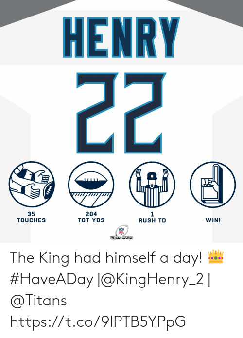 The King: HENRY  22  35  TOUCHES  204  TOT YDS  WIN!  RUSH TD  WILD CARD The King had himself a day! 👑  #HaveADay |@KingHenry_2 | @Titans https://t.co/9lPTB5YPpG
