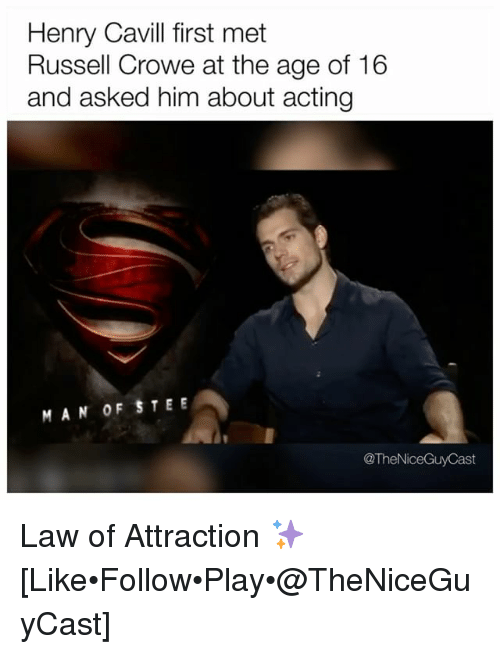 Memes, Russell Crowe, and Henry Cavill: Henry Cavill first met  Russell Crowe at the age of 16  and asked him about acting  MAN OFSTEE  @TheNiceGuyCast Law of Attraction ✨ [Like•Follow•Play•@TheNiceGuyCast]
