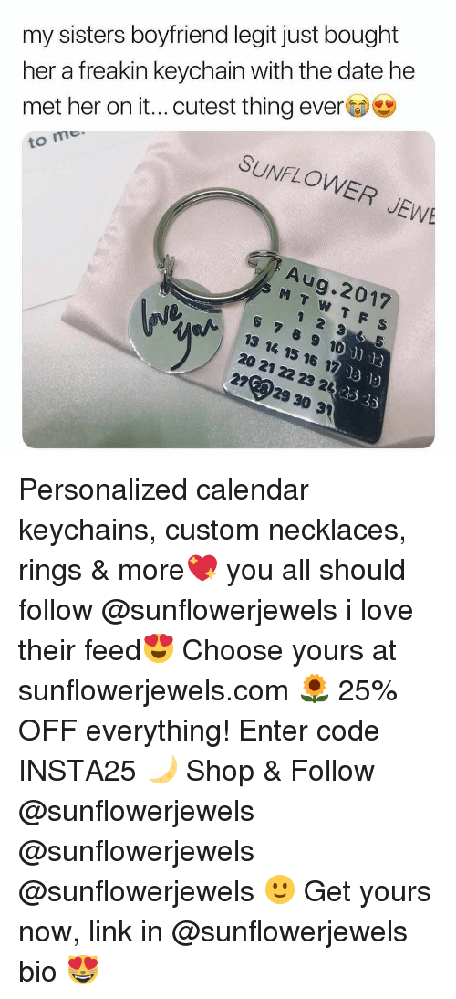 """necklaces: her a freakin keychain with the date he  met her on it...cutest thing ever  to mo  my sisters boyfriend legit just bought  SUNFLOWER JEW  Aug.2017  6 789 10  13 14 15 16 17  20 21 22 23 22  2729 30 31  o)"""" 
