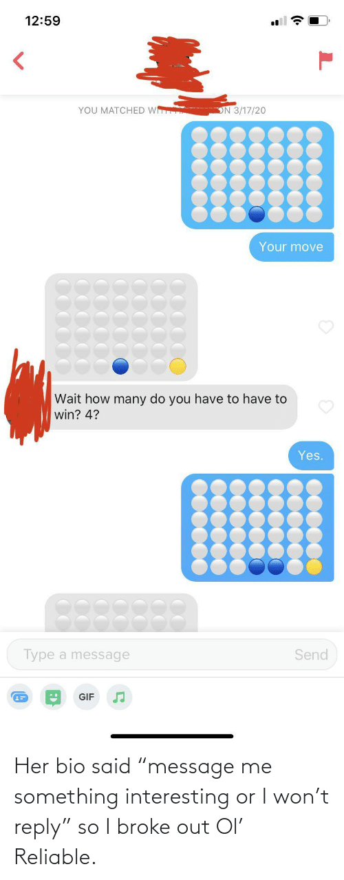 "reply: Her bio said ""message me something interesting or I won't reply"" so I broke out Ol' Reliable."