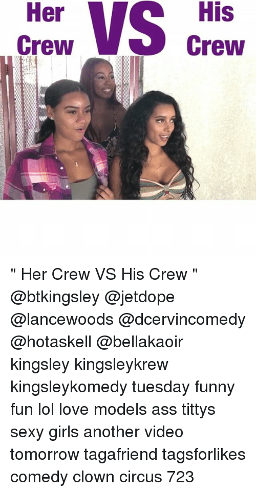 "Ass, Funny, and Girls: Her  Crew  His  Crew "" Her Crew VS His Crew "" @btkingsley @jetdope @lancewoods @dcervincomedy @hotaskell @bellakaoir kingsley kingsleykrew kingsleykomedy tuesday funny fun lol love models ass tittys sexy girls another video tomorrow tagafriend tagsforlikes comedy clown circus 723"
