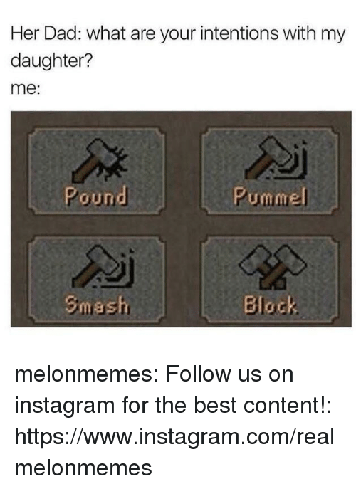 mme: Her Dad: what are your intentions with my  daughter?  me:  oun  mme melonmemes:  Follow us on instagram for the best content!: https://www.instagram.com/realmelonmemes