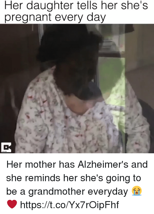 Funny, Pregnant, and Alzheimer's: Her daughter tells her she's  pregnant every day Her mother has Alzheimer's and she reminds her she's going to be a grandmother everyday 😭❤️  https://t.co/Yx7rOipFhf