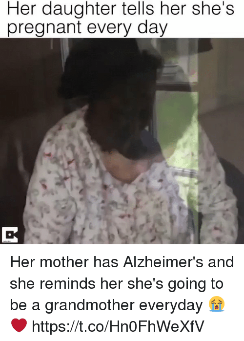 Pregnant, Alzheimer's, and Relatable: Her daughter tells her she's  pregnant every day Her mother has Alzheimer's and she reminds her she's going to be a grandmother everyday 😭❤️  https://t.co/Hn0FhWeXfV