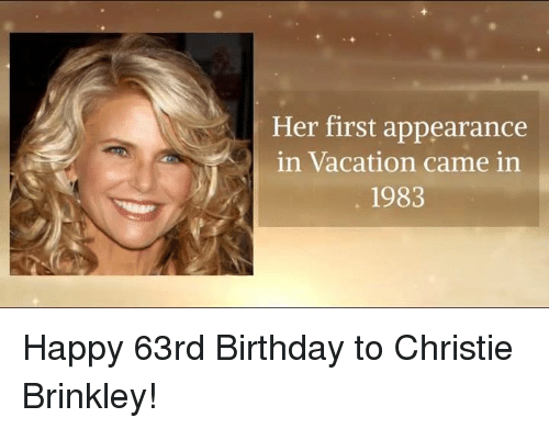 Christie: Her first appearance  in Vacation came in  1983 Happy 63rd Birthday to Christie Brinkley!