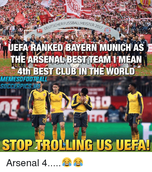 Arsenal, Club, and Memes: HER FUSSBALLMEISTER 20  DEUTSCHERFUSS  UEFA RANKED BAYERN MUNICHAS  THE ARSENAL BEST TEAM1 MEAN  Ath BEST CLUB IN THE WORLD  MEMESOFOOTBALL  SOCCERPICS HD  STOP TROLLING US UEFA Arsenal 4.....😂😂