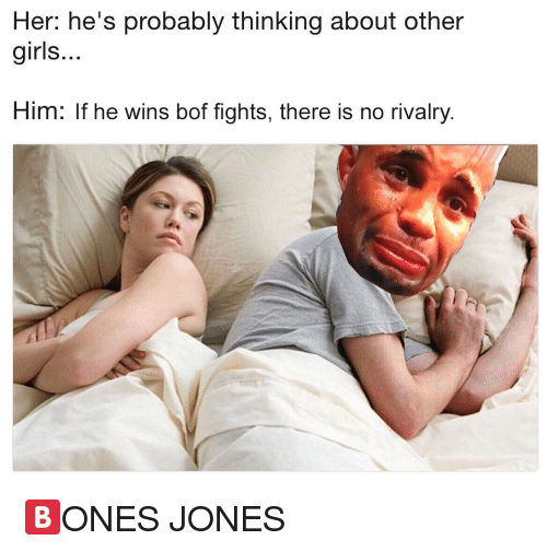 Girls, Dank Memes, and Her: Her: he's probably thinking about other  girls.  Him: If he wins bof fights, there is no rivalry.